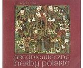 Szczegóły książki ŚREDNIOWIECZNE HERBY POLSKIE