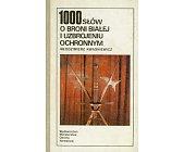 Szczegóły książki 1000 SŁÓW O BRONI BIAŁEJ I UZBROJENIU OCHRONNYM