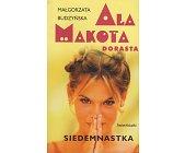 Szczegóły książki ALA MAKOTA DORASTA - SIEDEMNASTKA