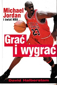 GRAĆ I WYGRAĆ. MICHAEL JORDAN I ŚWIAT NBA
