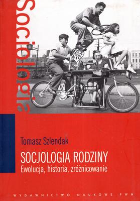 SOCJOLOGIA RODZINY. EWOLUCJA, HISTORIA, ZRÓŻNICOWANIE
