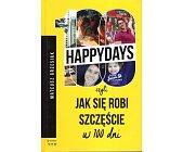 Szczegóły książki HAPPYDAYS CZYLI JAK SIĘ ROBI SZCZĘŚCIE W 100 DNI