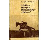 """Szczegóły książki SZLAKIEM HENRYKA DOBRZAŃSKIEGO """"HUBALA"""""""