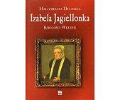 Szczegóły książki IZABELA JAGIELLONKA KRÓLOWA WĘGIER