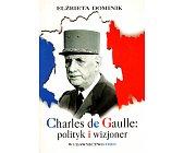 Szczegóły książki CHARLES DE GAULLE: POLITYK I WIZJONER