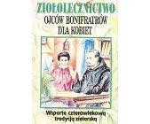 Szczegóły książki ZIOŁOLECZNICTWO OJCÓW BONIFRATRÓW DLA KOBIET