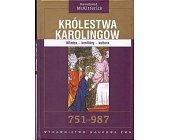 Szczegóły książki KRÓLESTWA KAROLINGÓW. WŁADZA-KONFLIKTY-KULTURA 751-987.