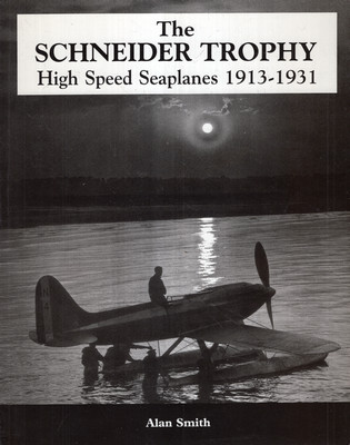 THE SCHNEIDER TROPHY HIGH SPEED SEA PLANES 1913-1931