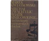 Szczegóły książki NIECHAJ TWYCH ULIC WIATR MNIE OWIONIE... ARCHITEKTURA WARSZAWSKICH DZIELNIC