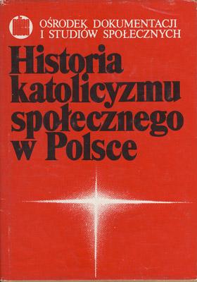 HISTORIA KATOLICYZMU SPOŁECZNEGO W POLSCE