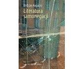 Szczegóły książki LITERATURA SAMONEGACJI POSTAWY NARRACYJNE W PROZIE NIEMIECKOJĘZYCZNEJ PRZEŁOMU XX I XXI WIEKU