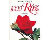 Szczegóły książki WIELKA KSIĘGA 1000 RÓŻ