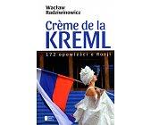 Szczegóły książki CREME DE LA KREML. 172 OPOWIEŚCI O ROSJI