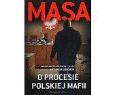 """Szczegóły książki MASA O PROCESIE POLSKIEJ MAFII. JAROSŁAW SOKOŁOWSKI """"MASA"""" W ROZMOWIE Z ARTUREM GÓRSKIM"""
