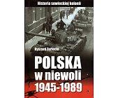 Szczegóły książki POLSKA W NIEWOLI 1945 - 1989
