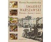 Szczegóły książki SMAKOSZ WARSZAWSKI - POTRAWY DAWNE I NOWE