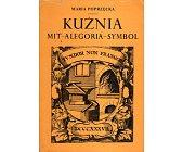 Szczegóły książki KUŹNIA. MIT - ALEGORIA - SYMBOL