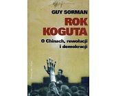 Szczegóły książki ROK KOGUTA. O CHINACH, REWOLUCJI I DEMOKRACJI