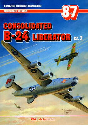 CONSOLIDATED B-24 LIBERATOR - CZĘŚĆ 2 - MONOGRAFIE LOTNICZE NR 87