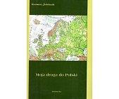 Szczegóły książki MOJA DROGA DO POLSKI