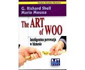 Szczegóły książki THE ART OF WOO - INTELIGENTNA PERSWAZJA W BIZNESIE