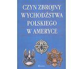 Szczegóły książki CZYN ZBROJNY WYCHODŹCTWA POLSKIEGO W AMERYCE