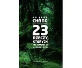 Szczegóły książki 23 RZECZY, KTÓRYCH NIE MÓWIĄ CI O KAPITALIZMIE