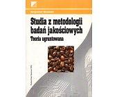Szczegóły książki STUDIA Z METODOLOGII BADAŃ JAKOŚCIOWYCH. TEORIA UGRUNTOWANA