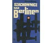 Szczegóły książki SZACHOWNICE NAD BERLINEM