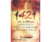 Szczegóły książki 1421 - ROK, W KTÓRYM CHIŃCZYCY ODKRYLI AMERYKĘ I OPŁYNĘLI ŚWIAT