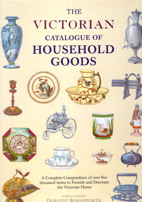 THE VICTORIAN CATALOUGE OF HOUSEHOLD GOODS