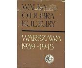 Szczegóły książki WALKA O DOBRA KULTURY WARSZAWA 1939-1945 (2 TOMY)
