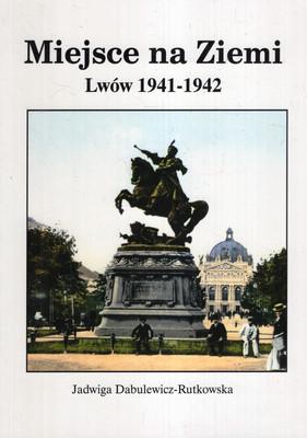 MIEJSCE NA ZIEMI: LWÓW 1941-1942