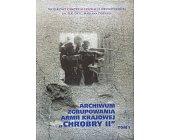 """Szczegóły książki ARCHIWUM ZGRUPOWANIA ARMII KRAJOWEJ """"CHROBRY II"""" - 2 TOMY"""