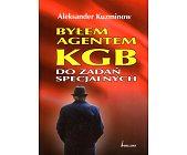Szczegóły książki BYŁEM AGENTEM KGB DO ZADAŃ SPECJALNYCH