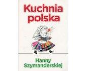Szczegóły książki KUCHNIA POLSKA HANNY SZYMANDERSKIEJ