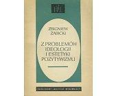 Szczegóły książki Z PROBLEMÓW IDEOLOGII I ESTETYKI POZYTYWIZMU