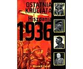 Szczegóły książki OSTATNIA KRUCJATA. HISZPANIA 1936