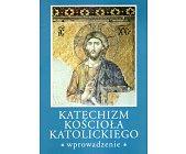 Szczegóły książki KATECHIZM KOŚCIOŁA KATOLICKIEGO - WPROWADZENIE