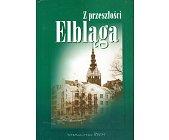 Szczegóły książki Z PRZESZŁOŚCI ELBLĄGA