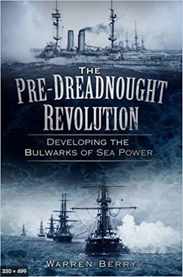 THE PRE-DREADNOUGHT REVOLUTION: DEVELOPING THE BULWARKS OF SEA POWER