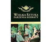 Szczegóły książki WIELKA SZTUKA PARZENIA HERBATY