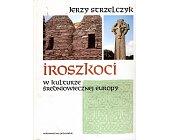 Szczegóły książki IROSZKOCI W KULTURZE ŚREDNIOWIECZNEJ EUROPY