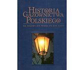Szczegóły książki HISTORIA GAZOWNICTWA POLSKIEGO OD POŁOWY XIX WIEKU PO ROK 2000