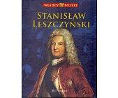 Szczegóły książki WŁADCY POLSKI. STANISŁAW LESZCZYŃSKI