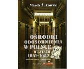 Szczegóły książki OŚRODKI ODOSOBNIENIA W POLSCE W LATACH 1981 - 1982