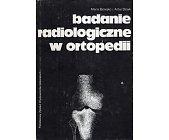 Szczegóły książki BADANIE RADIOLOGICZNE W ORTOPEDII