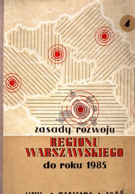 ZASADY ROZWOJU REGIONU WARSZAWSKIEGO DO ROKU 1985 - TOM 4