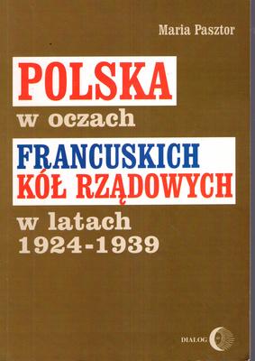POLSKA W OCZACH FRANCUSKICH KÓŁ RZĄDOWYCH W LATACH 1924 - 1939