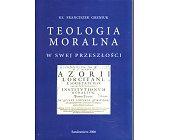 Szczegóły książki TEOLOGIA MORALNA W SWEJ PRZESZŁOŚCI
